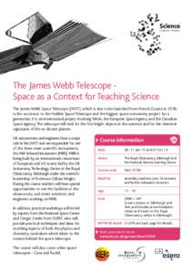 The James Webb Telescope Space as a Context for Teaching Science The James Webb Space Telescope (JWST), which is due to be launched from French Guiana in 2018, is the successor to the Hubble Space Telescope and the bigge