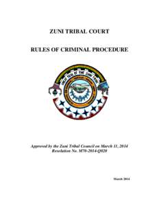 ZUNI TRIBAL COURT RULES OF CRIMINAL PROCEDURE Approved by the Zuni Tribal Council on March 11, 2014 Resolution No. M70-2014-Q020
