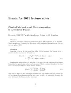 Errata for 2011 lecture notes Classical Mechanics and Electromagnetism in Accelerator Physics From the 2011 US Particle Accelerator School by G. Stupakov Overview Below are some typos, errata and clarifications of the 20