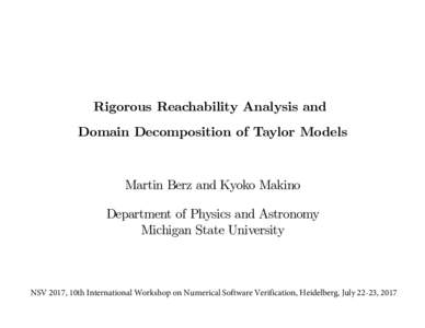 Rigorous Reachability Analysis and Domain Decomposition of Taylor Models Martin Berz and Kyoko Makino Department of Physics and Astronomy Michigan State University