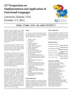 23rd Symposium on Implementation and Application of Functional Languages Lawrence, Kansas, USA October 3-5, 2011. http://www.ittc.ku.edu/ifl2011/