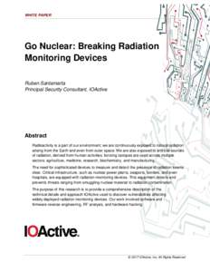 WHITE PAPER  Go Nuclear: Breaking Radiation Monitoring Devices Ruben Santamarta Principal Security Consultant, IOActive