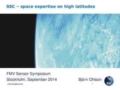 SSC – space expertise on high latitudes  FMV Sensor Symposium Stockholm, September 2014 www.sscspace.com