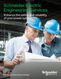 Schneider Electric Engineering Services Enhance the safety and reliability of your power system.  Make the most of your energy