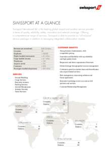SWISSPORT AT A GLANCE Swissport International Ltd. is the leading global airport and aviation service provider in terms of quality, reliability, safety, innovation and network coverage. Offering a comprehensive range of