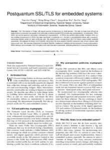1  Postquantum SSL/TLS for embedded systems Yun-An Chang† , Ming-Shing Chen†‡ , Jong-shian Wu† , Bo-Yin Yang‡ , of Electrical Engineering, National Taiwan University, Taiwan ‡ Institute of Information Science
