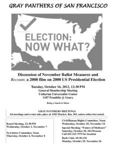 GRAY PANTHERS OF SAN FRANCISCO  Discussion of November Ballot Measures and Recount, a 2008 film on 2000 US Presidential Election Tuesday, October 16, 2012, 12:30 PM General Membership Meeting