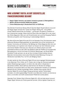 Pressemitteilung Zürich, Wine & Gourmet Digital AG gibt siebenstellige Finanzierungsrunde bekannt § Ringier Digital Ventures und weitere Investoren glauben an Weinplattform