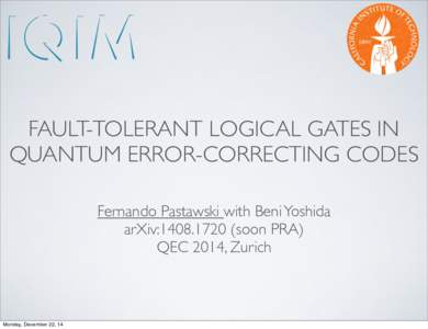 FAULT-TOLERANT LOGICAL GATES IN QUANTUM ERROR-CORRECTING CODES Fernando Pastawski with Beni Yoshida arXiv:soon PRA) QEC 2014, Zurich