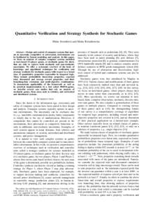 Quantitative Verification and Strategy Synthesis for Stochastic Games M´aria Svoreˇnov´a and Marta Kwiatkowska Abstract— Design and control of computer systems that operate in uncertain, competitive or adversarial,