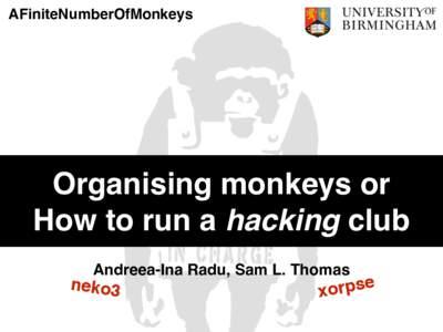 AFiniteNumberOfMonkeys  Organising monkeys or How to run a hacking club Andreea-Ina Radu, Sam L. Thomas