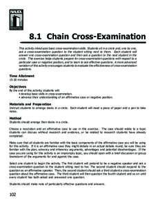 8.1 Chain Cross-Examination This activity introduces basic cross-examination skills. Students sit in a circle and, one by one, ask a cross-examination question to the student sitting next to them. Each student will answe