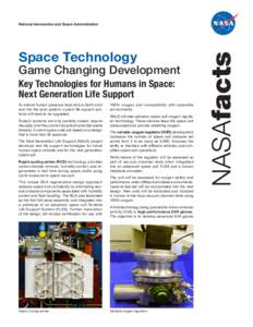 Space Technology  Game Changing Development Key Technologies for Humans in Space: Next Generation Life Support To extend human presence beyond low-Earth orbit