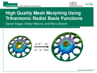Computer Graphics & Geometry Processing  High Quality Mesh Morphing Using Triharmonic Radial Basis Functions Daniel Sieger, Stefan Menzel, and Mario Botsch