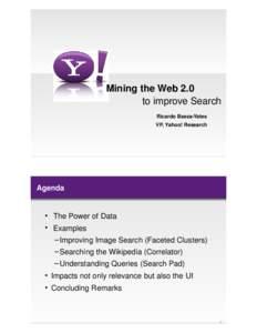 Mining the Web 2.0 to improve Search Ricardo Baeza-Yates VP, Yahoo! Research  Agenda