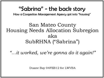"""""""Sabrina"""" - the back story How a Congestion Management Agency got into """"housing"""" San Mateo County Housing Needs Allocation Subregion aka"""