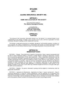BYLAWS 2011 ALASKA GEOLOGICAL SOCIETY INC. ARTICLE I. NAME AND LOCATION OF THE SOCIETY The name of this society is: