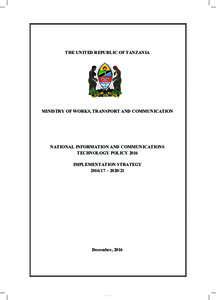 THE UNITED REPUBLIC OF TANZANIA  MINISTRY OF WORKS, TRANSPORT AND COMMUNICATION NATIONAL INFORMATION AND COMMUNICATIONS TECHNOLOGY POLICY 2016