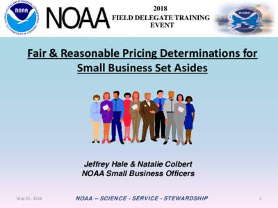 2018 FIELD DELEGATE TRAINING EVENT Fair & Reasonable Pricing Determinations for Small Business Set Asides