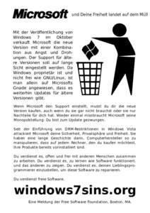 und Deine Freiheit landet auf dem Müll  Mit der Veröffentlichung von Windows 7 im Oktober verkauft Microsoft die neue Version mit einer Kombination aus Angst und Drohungen. Der Support für ältere Versionen soll auf