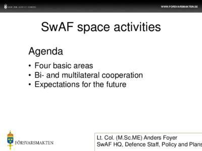 WWW.FORSVARSMAKTEN.SE  SwAF space activities Agenda • Four basic areas • Bi- and multilateral cooperation