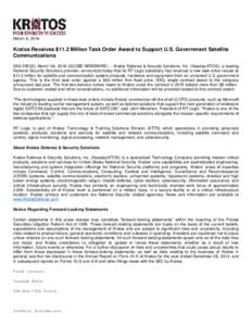 March 8, 2016  Kratos Receives $11.2 Million Task Order Award to Support U.S. Government Satellite Communications SAN DIEGO, March 08, 2016 (GLOBE NEWSWIRE) -- Kratos Defense & Security Solutions, Inc. (Nasdaq:KTOS), a l