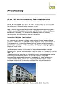 Pressemitteilung  Office LAB eröffnet Coworking Space in Wollishofen Zürich, 28. Februar 2018 – Das Office LAB eröffnet ab März 2018 an der Seestrasse 356 den neusten und in Wollishofen ersten Coworking Standort. O