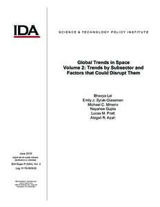 SCIENCE & TECHNOLOGY POLICY IN STITUTE  Global Trends in Space Volume 2: Trends by Subsector and Factors that Could Disrupt Them