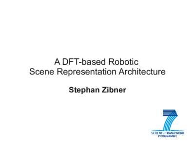 A DFT-based Robotic Scene Representation Architecture Stephan Zibner Outline ●