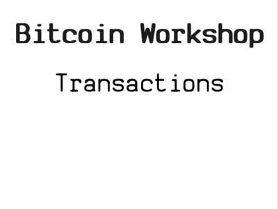 Bitcoin Workshop Transactions Intro  Transactions