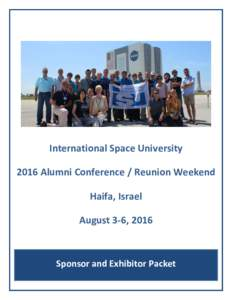 International Space University 2016 Alumni Conference / Reunion Weekend Haifa, Israel August 3-6, 2016  Sponsor and Exhibitor Packet