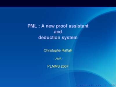 PML : A new proof assistant and deduction system Christophe Raffalli LAMA