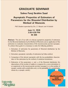 GRADUATE SEMINAR Salma Faraj Ibrahim Saad Asymptotic Properties of Estimators of Parameters for the Binomial Distribution by Method of Moments PhD Student supervised by Drs. S. Hossain and A.Volodin