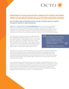 DEPARTMENT OF HOMELAND SECURITY AWARDS OCTO CONSULTING GROUP $300M CEILING SERVICES ENABLING AGILE DELIVERY (SEAD) BPA CONTRACT Octo will deliver Agile and DevOps practices through embedded experts to expedite the agency