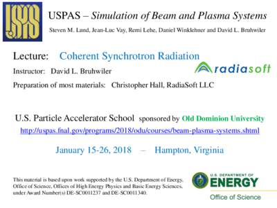 USPAS – Simulation of Beam and Plasma Systems Steven M. Lund, Jean-Luc Vay, Remi Lehe, Daniel Winklehner and David L. Bruhwiler Lecture:  Coherent Synchrotron Radiation