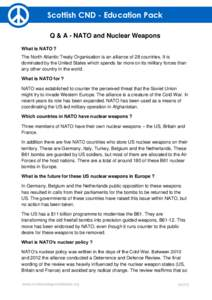 Scottish CND - Education Pack Q & A - NATO and Nuclear Weapons What is NATO ? The North Atlantic Treaty Organisation is an alliance of 28 countries. It is dominated by the United States which spends far more on its milit