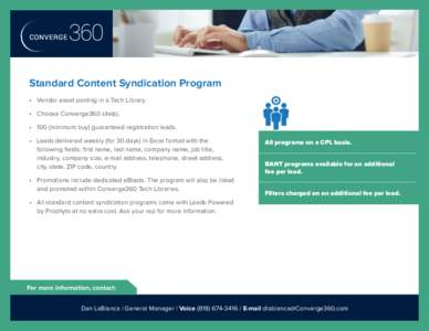 Standard Content Syndication Program •	 Vendor asset posting in a Tech Library. •	 Choose Converge360 site(s). •	 100 (minimum buy) guaranteed registration leads. •