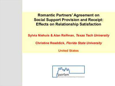 Romantic Partners' Agreement on Social Support Provision and Receipt: Effects on Relationship Satisfaction Sylvia Niehuis & Alan Reifman, Texas Tech University Christine Readdick, Florida State University United States