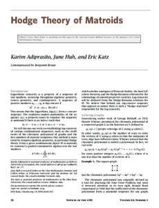 Hodge Theory of Matroids Editor's Note: Matt Baker is speaking on this topic in the Current Events Bulletin Lecture at the January 2017 Joint Mathematics Meetings. Karim Adiprasito, June Huh, and Eric Katz Communicated