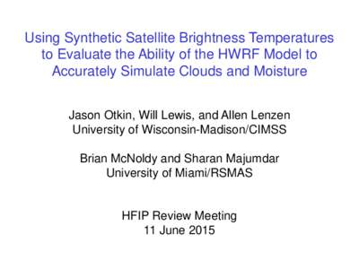 Large-scale WRF Model Simulations Used for GOES-R Research Activities  Jason Otkin, A. Huang, T. Greenwald, E. Olson, J. Sieglaff, and M. Gunshor
