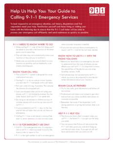 Help Us Help You: Your Guide to CallingEmergency Services To best respond to an emergency situation, call takers, dispatchers and first responders need your help. Familiarize yourself and those living or visiting