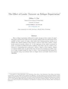 The Effect of Leader Turnover on Refugee Repatriation∗ Tiffany S. Chu School of Government & Public Policy University of Arizona  www.tiffanyschu.com