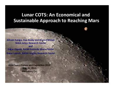Lunar COTS: An Economical and  Sustainable Approach to Reaching Mars  Allison Zuniga, Dan Rasky and Bruce PiDman  NASA Ames Research Center