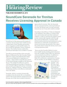 PUBLISHED NOVEMBER 25, 2015  SoundCure Serenade for Tinnitus Receives Licensing Approval in Canada approaches for tinnitus. After the Serenade device is programmed by a hearing healthcare