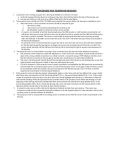 PROCEDURES FOR TELEPHONE HEARINGS 1. A property owner wishing to appear for a hearing by telephone conference call must: a. notify the Appraisal Review Board in writing not later than the tenth day before the date of the