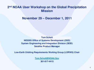 2nd NOAA User Workshop on the Global Precipitation Mission November 29 – December 1, 2011 Tom Schott NESDIS Office of Systems Development (OSD)