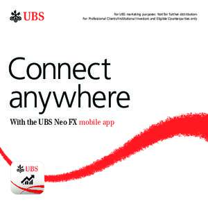 For UBS marketing purposes. Not for further distribution. For Professional Clients/Institutional Investors and Eligible Counterparties only. Connect anywhere With the UBS Neo FX mobile app