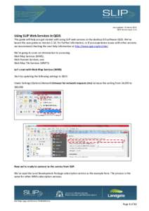 Last updated: 10 March 2016 QGIS Version used: 2.14 Using SLIP Web Services in QGIS  This guide will help you get started with using SLIP web services in the desktop GIS software QGIS. We've