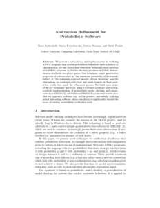 Abstraction Refinement for Probabilistic Software Mark Kattenbelt, Marta Kwiatkowska, Gethin Norman, and David Parker Oxford University Computing Laboratory, Parks Road, Oxford, OX1 3QD  Abstract. We present a methodolog
