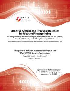 Effective Attacks and Provable Defenses for Website Fingerprinting Tao Wang, University of Waterloo; Xiang Cai, Rishab Nithyanand, and Rob Johnson, Stony Brook University; Ian Goldberg, University of Waterloo https://www
